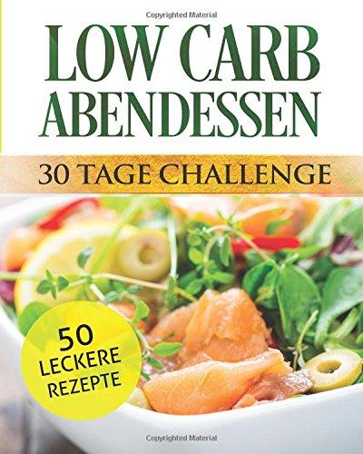 Low Carb Abendessen: 30 Tage Challenge Taschenbuch – 23. Juli 2017 Monika Fuchs 1973839229 COOKING / General