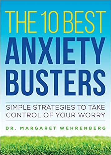 The 10 Best Anxiety Busters Simple Strategies To Take Control Of Your Worry Kindle Edition By Wehrenberg Margaret Health Fitness Dieting Kindle Ebooks Amazon Com