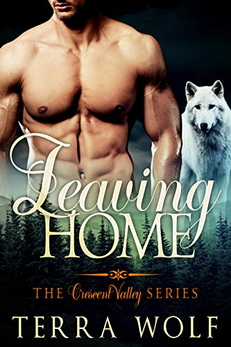 Leaving Home (Crescent Valley Book 2) by [Wolf, Terra ]