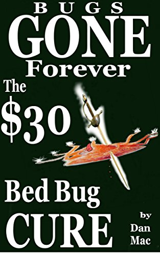 - Bugs Gone Forever: The $30 Bed Bug Cure