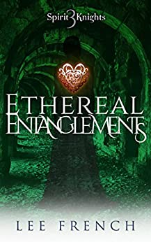 Ethereal Entanglements (Spirit Knights Book 3) by [French, Lee]