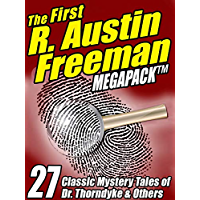 The First R. Austin Freeman MEGAPACK ®: 27 Mystery Tales of Dr. Thorndyke & Others (English Edition)