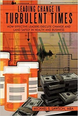 Téléchargements gratuits de livres électroniques en pdf [Leading Change in Turbulent Times: How Effective Leaders Execute Change and Land Safely in Health and Business] (By: Michael S Lawson Mba) [published: November, 2010] in French B016T9JI2G