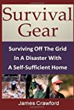 img - for Survival Gear: Surviving Off The Grid In A Disaster With A Self-Sufficient Home book / textbook / text book
