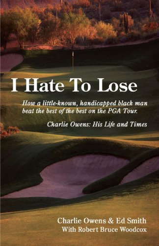 I Hate To Lose: How a little-known, handicapped black man beat the best of the best on the PGA Tour. Charlie Owens: His Life and Times