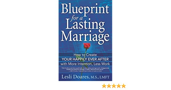 Blueprint for a lasting marriage the complete guide to building blueprint for a lasting marriage the complete guide to building your happily ever after with more intention less work lesli doares 9781934509364 malvernweather Image collections