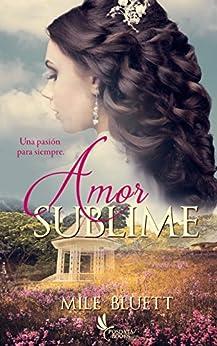 Amor Sublime: Una pasión para siempre (Spanish Edition) by [Bluett, Mile]