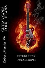 Guitar Gods: Guitar Gods - Folk Heroes: Volume 6 by Robert Messier (2013-10-08) Paperback