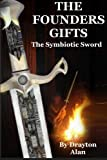 The Founders Gifts: the Symbiotic Sword, Drayton Alan, 1491264713