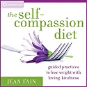 The Self-Compassion Diet: Guided Practices to Lose Weight with Loving-Kindness Audiobook by Jean Fain Narrated by Jean Fain