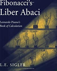 Fibonacci S Liber Abaci: A Translation Into Modern English of Leonardo Pisano S Book of Calculation (Sources and Studies in the History of Mathematics and Physical Sciences)