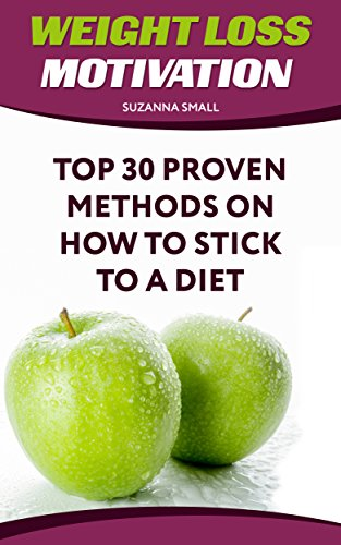 Weight Loss Motivation: Top 30 Proven Methods On How To Stick To A Diet