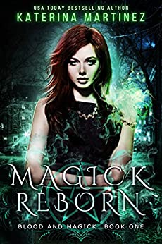 Magick Reborn (Blood and Magick Book 1) by [Martinez, Katerina]