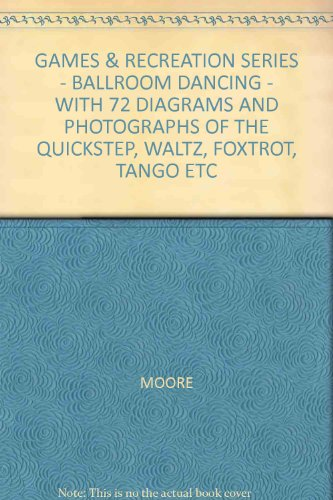 GAMES & RECREATION SERIES - BALLROOM DANCING - WITH 72 DIAGRAMS AND PHOTOGRAPHS OF THE QUICKSTEP, WALTZ, FOXTROT, TANGO ETC