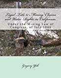 Search : Legal Title to Mining Claims and Water Rights in California: Under the Mining Law of Congress, of July 1866