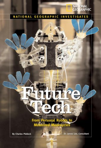 Download National Geographic Investigates: Future Tech: From Personal Robots to Motorized Monocycles (National Geographic Investigates Science) ebook