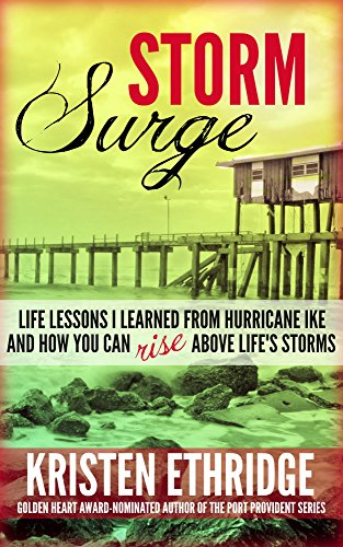 Storm Surge: Life Lessons I Learned from Hurricane Ike and How You Can Rise Above Life's Storms by [Ethridge, Kristen]