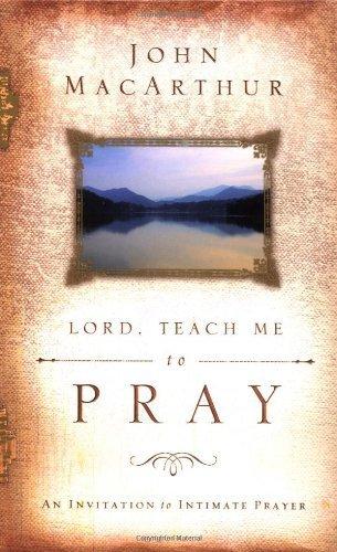 Lord, Teach ME to Pray by MacArthur, John F. (2003) Hardcover