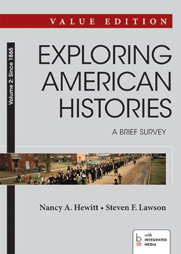 2: Exploring American Histories: A Brief Survey, Value Edition, Volume II, Since 1865