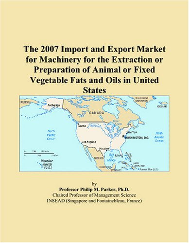 Download The 2007 Import and Export Market for Machinery for the Extraction or Preparation of Animal or Fixed Vegetable Fats and Oils in United States PDF