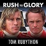 Rush to Glory: Formula 1 Racing's Greatest Rivalry | Tom Rubython