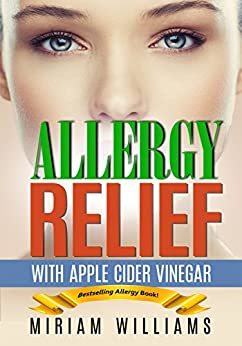 Allergy Relief with Apple Cider Vinegar Recipes: Gluten-free for weight loss - no more grain brain! (English Edition) por [Williams, Miriam, Publishing, Iron Ring]