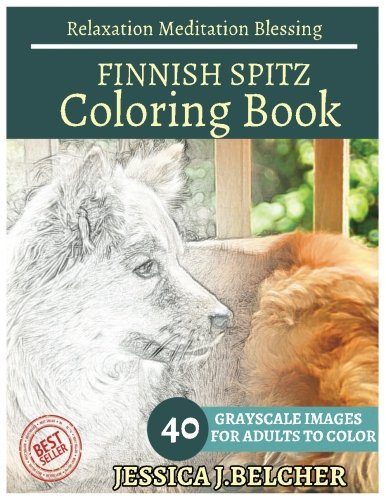 FINNISH SPITZ Coloring book for Adults Relaxation  Meditation Blessing: Sketches Coloring Book 40 Grayscale Images