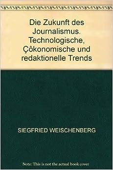 Book Die Zukunft des Journalismus. Technologische, Çôkonomische und redaktionelle Trends