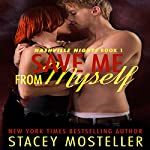Save Me From Myself : Nashville Nights, Book 1 | Stacey Mosteller