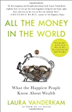All the Money in the World: What the Happiest People Know About Wealth