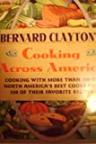 img - for Bernard Clayton's Cooking Across America: Cooking With More Than 100 of North America's Best Cooks and 250 of Their Favorite Recipes book / textbook / text book