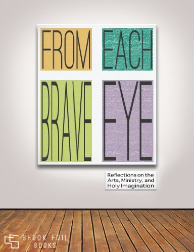Frenzy Foil - From Each Brave Eye: Reflections on the Arts, Ministry, and Holy Imagination