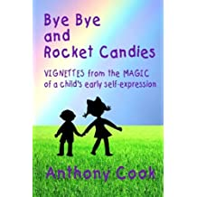 Bye Bye and Rocket Candies: VIGNETTES from the MAGIC of a child's early self-expression