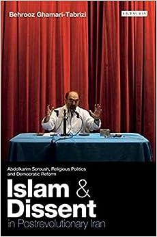 Book Islam and Dissent in Postrevolutionary Iran: Abdolkarim Soroush, Religious Politics and Democratic Reform (International Library of Iranian Studies)