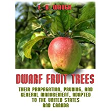 Dwarf Fruit Trees : Their Propagation, Pruning, and General Management, Adapted to the United States and Canada (Illustrated)
