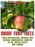 img - for Dwarf Fruit Trees : Their Propagation, Pruning, and General Management, Adapted to the United States and Canada (Illustrated) book / textbook / text book