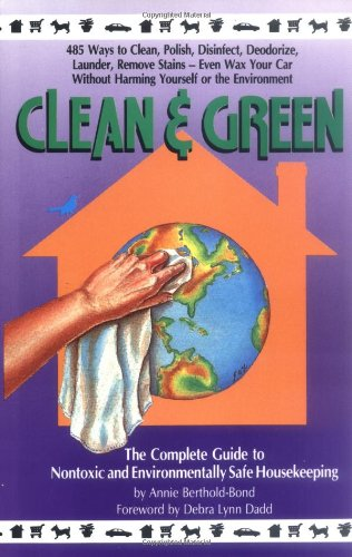 Clean and Green: The Complete Guide to Non-Toxic and Environmentally Safe Housekeeping