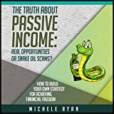 The Truth About Passive Income: Real Opportunities or Snake Oil Scams?: How to Build Your Own Strategy for Achieving Financial Freedom