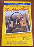 The Heartland: Missouri, Kansas, Nebraska, Iowa, South Dakota, and North Dakota (National Geographic s Driving Guides to America)