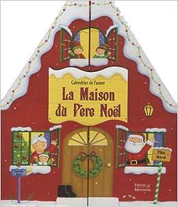 La Maison Du Pere Noel.La Maison Du Père Noël 9782359190205 Amazon Com Books