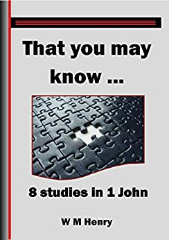 That You May Know: 8 Lessons in 1 John by [Henry, W M]