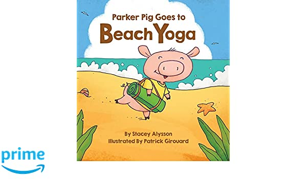 Parker Pig Goes to Beach Yoga: Amazon.es: Alysson Stacey ...