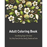 Adult Coloring Book: A Relaxational and Stress Relieving Coloring Book Featuring Cats, Paisley Pattern, Fine Faces, Butterfly, Mandalas and Garden Design