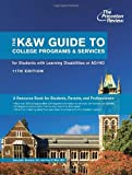 The K&W Guide to College Programs & Services for Students with Learning Disabilities or Attention Deficit/Hyperactivity Disorder, 11th Edition (College Admissions Guides)