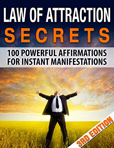 Law of Attraction: Secrets: 100 Powerful Affirmations For Instant Manifestations (Law of Attraction, Manifesting, Abundance, Positive Thinking, Get Rich Quick, Subconcious Mind, Ma