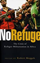 No Refuge: The Crisis of Refugee Militarization in Africa by Robert Muggah (2006-07-01)