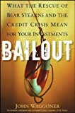img - for Bailout: What the Rescue of Bear Stearns and the Credit Crisis Mean for Your Investments book / textbook / text book