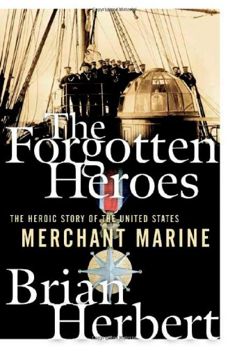 (The Forgotten Heroes: The Heroic Story of the United States Merchant Marine)