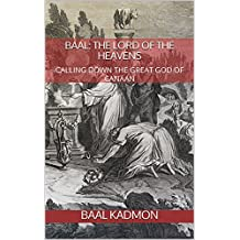 Baal: The Lord of the Heavens: Calling Down the Great God of Canaan (CANAANITE MAGICK Book 2)