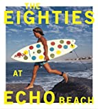 The Eighties at Echo Beach, Michael Moir and Jamie Brisick, 1452104891